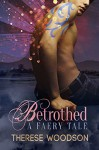Betrothed: A Faery Tale - Therese Woodson