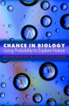 Chance in Biology: Using Probability to Explore Nature - Mark Denny, Steven Gaines
