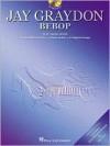 Jay Graydon - Bebop: Play Along with Actual Album Tracks Minus Guitar - Irving, Hal Leonard Publishing Company