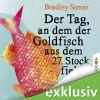 Der Tag, an dem der Goldfisch aus dem 27. Stock fiel - Bradley Somer, Christoph Wortberg, Lübbe Audio