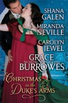Christmas In The Duke's Arms: A Christmas Anthology - Grace Burrowes, Shana Galen, Miranda Neville, Carolyn Jewel