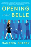 Opening Belle: A Novel - Maureen Sherry