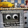 They Who Cry Out Seek to be Heard - Troy Blackford