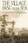 The Village Sang to the Sea: A Memoir of Magic - Bruce McAllister