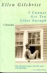 I Cannot Get You Close Enough: Three Novellas - Ellen Gilchrist