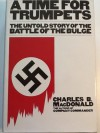 A Time for Trumpets: The Untold Story of the Battle of the Bulge - Charles B. MacDonald