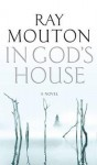 In God's House: One Man's Fight to Bring Justice to the Victims of the Catholic Church - Ray Mouton