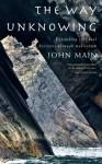 Way of Unknowing: Expanding Spiritual Horizons through Meditation - John Main