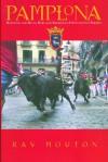 Pamplona: Running the Bulls, Bars, and Barrios in Fiesta de San Fermin - Ray Mouton