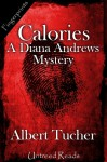 Calories: A Diana Andrews Mystery - Albert Tucher