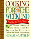Cooking for the Weekend: Food for the Best of Times - Michael McLaughlin