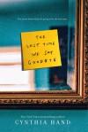 The Last Time We Say Goodbye - Cynthia Hand