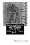 Buried Alive (Behind Prison Walls) for a Quarter of a Century: Life of William Walker - Thomas S Gaines