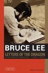 Letters of the Dragon - Bruce Lee, John Little