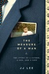 The Measure of a Man: The Story of a Father, a Son, and a Suit - Jj Lee