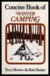 Concise Book Of Winter Camping - Terry Brown, Rob Hunter