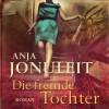 Die fremde Tochter (ungekürzte Lesung auf 1 MP3 CD) von Anja Jonuleit (2013) MP3 CD - Anja Jonuleit