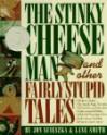 The Stinky Cheese Man and Other Fairly Stupid Tales - Jon Scieszka, Lane Smith, Jon Schieszka