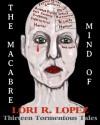 The Macabre Mind Of Lori R. Lopez: Thirteen Tormentous Tales - Lori R. Lopez