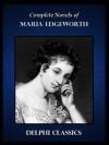 Delphi Complete Novels of Maria Edgeworth (Illustrated) (Series Four) - Maria Edgeworth