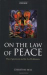 On the Law of Peace: Peace Agreements and the Lex Pacificatoria - Christine Bell