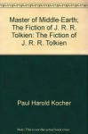 Master of Middle-Earth: The Fiction of J. R. R. Tolkien - Paul H. Kocher