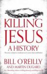 Killing Jesus - Martin Dugard, Bill O'Reilly