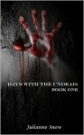 Days with the Undead: Book One - Julianne Snow