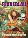 Five Star Science Fiction/Fantasy - Fevreblau (Five Star Science Fiction/Fantasy) - Kenneth Mark Hoover
