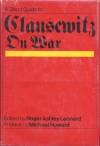 A Short Guide To Clausewitz On War - Carl von Clausewitz, Roger Ashley Leonard, Michael Howard