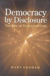 Democracy by Disclosure: The Rise of Technopopulism - Mary Graham
