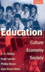 Education: Culture, Economy, and Society - A.H. Halsey, Hugh Lauder, Phillip Brown