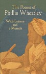 The Poems of Phillis Wheatley: With Letters and a Memoir - Phillis Wheatley