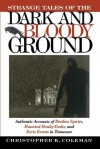 Strange Tales of the Dark and Bloody Ground: Authentic Accounts of Restless Spirits, Haunted Honky Tonks, and Eerie Events in Tennessee - Christopher K. Coleman