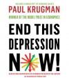 End This Depression Now! (Audio) - Paul Krugman, Rob Shapiro