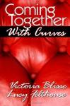 Coming Together With Curves - Lucy Felthouse, Victoria Blisse, Tilly Hunter, Lily Harlem, JoAnne Kenrick, Elizabeth Lapthorne, Bella Blake, Sommer Marsden, Giselle Renarde, Lexie Bay