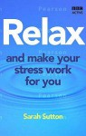Relax and Make Your Stress Work for You (Release Your Potential) - Sarah Sutton