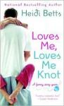 Loves Me, Loves Me Knot (Chicks with Sticks #2) - Heidi Betts