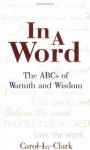 In a Word: The ABC's of Warmth and Wisdom - Carol Clark