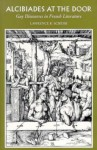 Alcibiades at the Door: Gay Discourses in French Literature - Lawrence Schehr