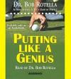 Putting Like a Genius - Bob Rotella