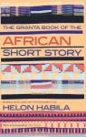 The Granta Book of the African Short Story - Chimamanda Ngozi Adichie, Helon Habila, Fatou Diome, E.C. Osondu