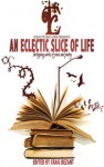 An Eclectic Slice of Life: Intriguing works of prose and poetry - Craig Bezant, Myra King, Alice Godwin, Mark McAuliffe, Jacqui Dent, Julia Brannigan, Eril Riley, Brian G. Ross, Keith Nunes, David Such, Simon James, Joseph D'Lacey, Jason Fischer, Deborah Sheldon, Simon Petrie