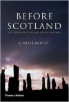 Before Scotland: The Story of Scotland Before History - Alistair Moffat