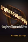 Cryptoscatology: Conspiracy Theory as Art Form - Robert Guffey