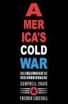 America's Cold War: The Politics of Insecurity - Campbell Craig, Fredrik Logevall