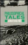 Philosophical Tales - Jonathan Rée