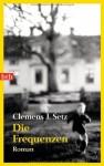 Die Frequenzen Roman - Clemens J. Setz