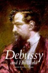 Debussy and His World - Jane Fulcher