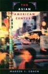 The Asian American Century - Warren I. Cohen